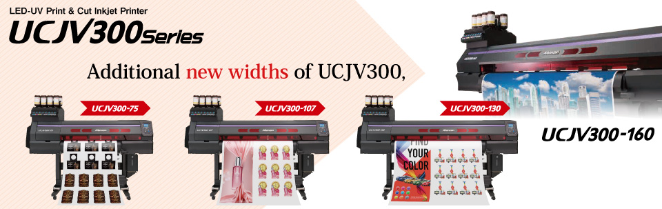 UCJV300 Series | Print&Cut model of UV LED curable inkjet printer: High specification model available with 4-layer/5-layer print (7 colors)